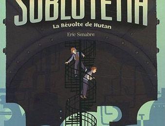 Sublutetia : la révolte de Hutan / Eric Senabre