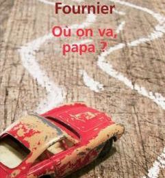 « Où on va, papa ? » de Jean-Louis Fournier