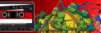 Radio Rewind #5 : Emission spéciale Tortues Ninja