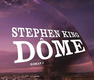 Dôme, tome 2 de Stephen King