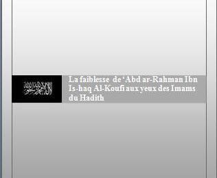 Télécharger : La faiblesse de 'Abd ar-Rahman Ibn Is-haq Al-Koufi aux yeux des Imams du Hadith [Pdf, word, doc]