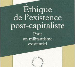 Ethique de l'existence post-capitaliste, pour un militantisme existentiel - Christian Arnsperger