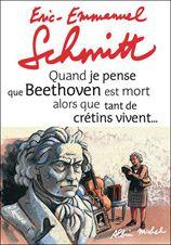 Quand je pense que BEETHOVEN.... Eric-Emmanuel Schmitt -