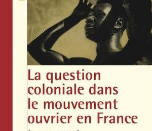 La question coloniale dans le mouvement ouvrier en France (1830-1962)