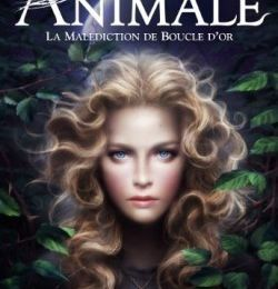 Animale, tome 1 : La malédiction de Boucle d'Or de Victor Dixen
