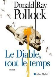 LE DIABLE TOUT LE TEMPS- DONALD RAY POLLOCK- Editions Albin Michel- 2012