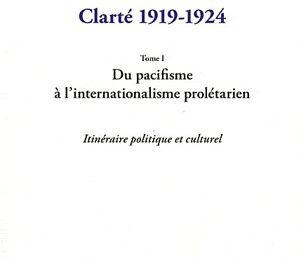 Clarté 1919-1924, tome 1 (du pacifisme à l'internationalisme prolétarien),