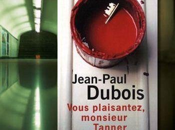 Vous plaisantez, Monsieur Tanner - Jean-Paul Dubois
