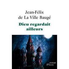 Dieu regardait ailleurs - Jean-Félix de la Ville Baugé
