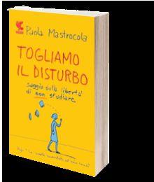 """E nonostante tutto crederci ancora: """"Togliamo il disturbo"""" di Paola Mastrocola - III parte"""