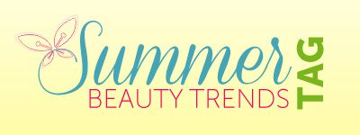 Summer Beauty Trends TAG
