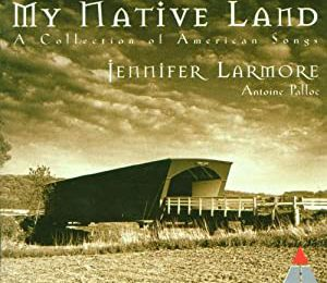Jennifer Larmore : My Native Land / A collection of American Songs