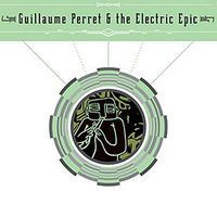 Guillaume Perret & The Electric Epic - s/t