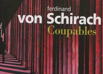 « Coupables » de Ferdinand Schirach, Gallimard, 2010 (All), 2012 (F)