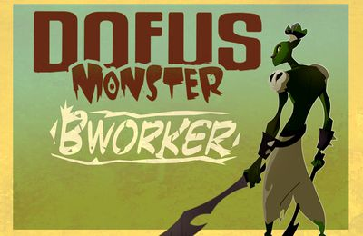 Des news du Bworker (Dofus Monster)