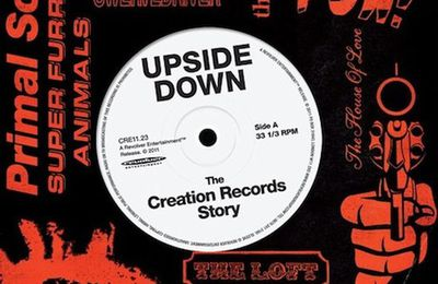 Upside down : the Creation Records story, de Danny O'Connor (Angleterre, 2010)