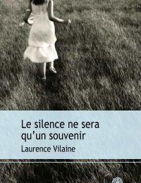 Le silence ne sera qu'un souvenir - Laurence Vilaine