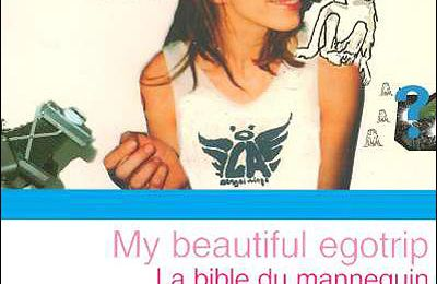 Mode in Livre - My Beautiful Egotrip : La bible du mannequin