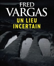 Un lieu incertain de Fred Vargas