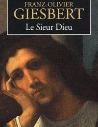 Le Sieur Dieu - F.O. Giesbert