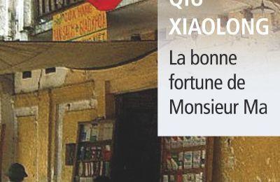 """""""La bonne fortune de monsieur Ma"""" de Qiu Xiaolong"""