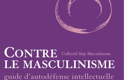 CONTRE LE MASCULINISME – guide d'autodéfense intellectuelle