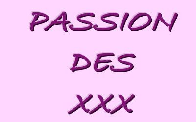 FORUM PASSION DES XXX