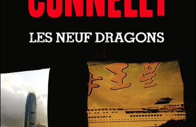 Everybody's kung fu fighting : sur Les Neuf Dragons de Michael Connelly - une lecture critique de Stéphane