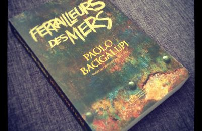 Ferrailleurs des mers - Paolo Bacigalupi ♥♥♥♥
