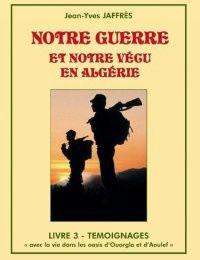 Notre guerre et notre vécu en Algérie de Jean-Yves Jaffres