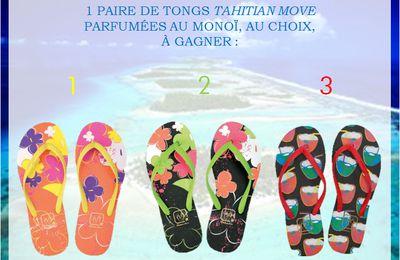 Concours express Tahitian Move : Gagnez une paire de tongs parfumées au Monoï !