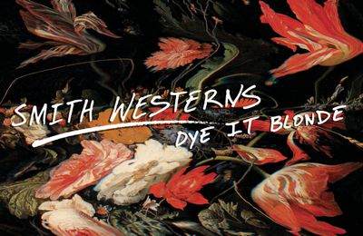"Smith Westerns; ""Dye it blonde"""