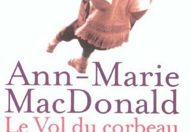 [Ann-Marie MacDONALD] - Le vol du corbeau