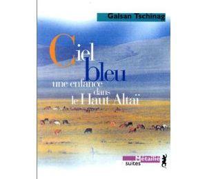 Ciel bleu : une enfance dans le Haut Altaï de Galsan TSCHINAG