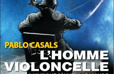 L'Homme violoncelle, Pablo Casals ou la musique sauvera le monde