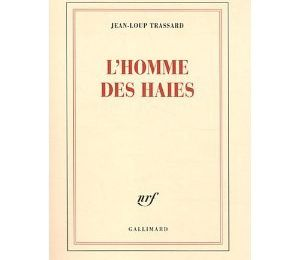 """L'homme des haies"", Jean-Loup Trassard, Editions Gallimard , 2012"