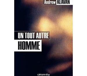 UN TOUT AUTRE HOMME DE ANDREW KLAVAN EDITIONS CALMANN LEVY