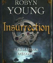 "Les maîtres d'Ecosse, tome 1 ""Insurrection"" de Robyn Young"