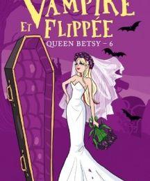 Queen Betsy, tome 06 : Vampire et flippée