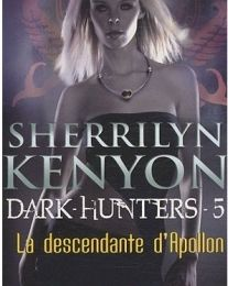 Le cercle des immortels, Dark hunters tome 5 : La descendante d'Apollon de Sherrilyn Kenyon