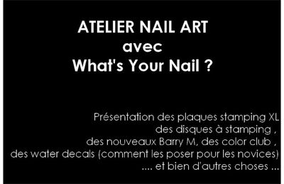 "Atelier Nail Art avec ""What's Your Nail ?"""