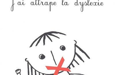 J'ai attrapé la dyslexie
