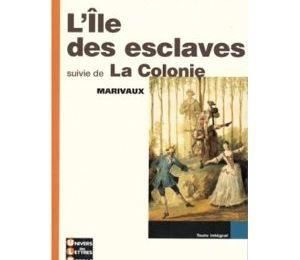 L'île des esclaves et La Colonie de Marivaux ou Découverte de la comédie de Marivaux...