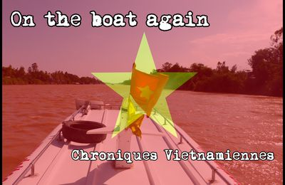 ON THE BOAT AGAIN : Chroniques Vietnamiennes