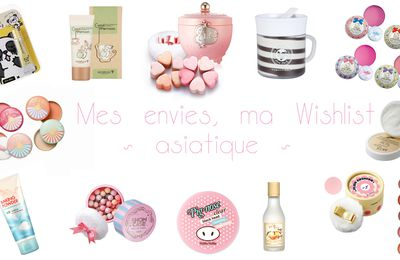 Mes envies, ma Wishlist ~ asiatique ~