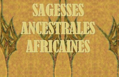 SAGESSES ANCESTRALES AFRICAINES