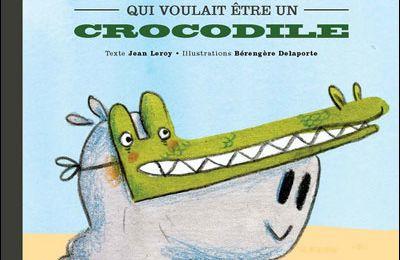 L'hippopotame qui voulait être un crocodile de Jean Leroy et Bérangère Delaporte