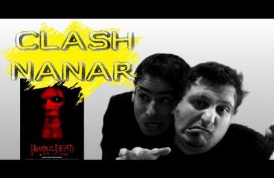 Clash Nanar #06 : House of the Dead