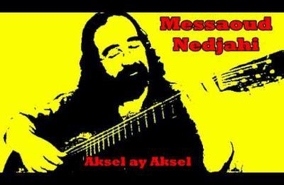 Chanson chaoui - Messouad Nedjahi - Aksel ay Aksel