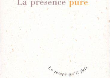 La présence pure, de Christian Bobin (France)
